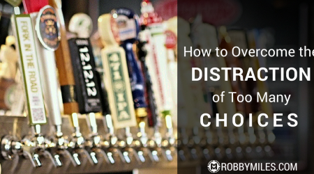 How to Overcome the Distraction of Too Many Choices