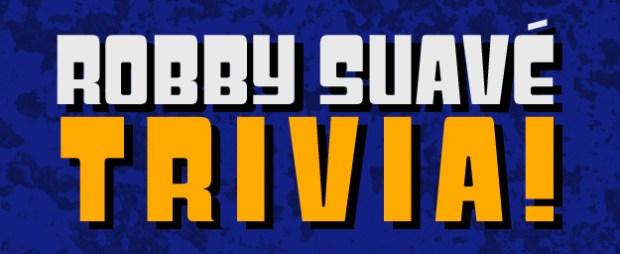Robby Suavé Trivia