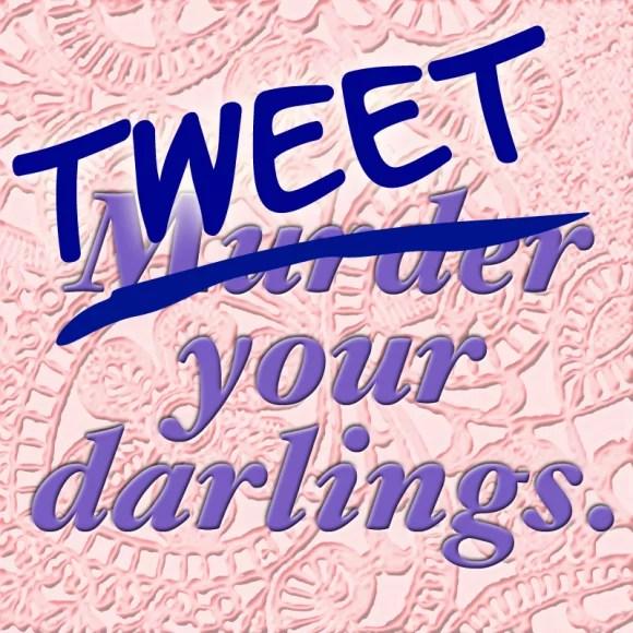 Tweet your darlings