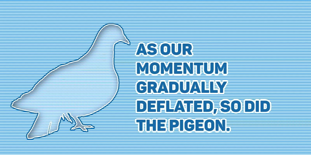 As our momentum gradually deflated, so did the pigeon.