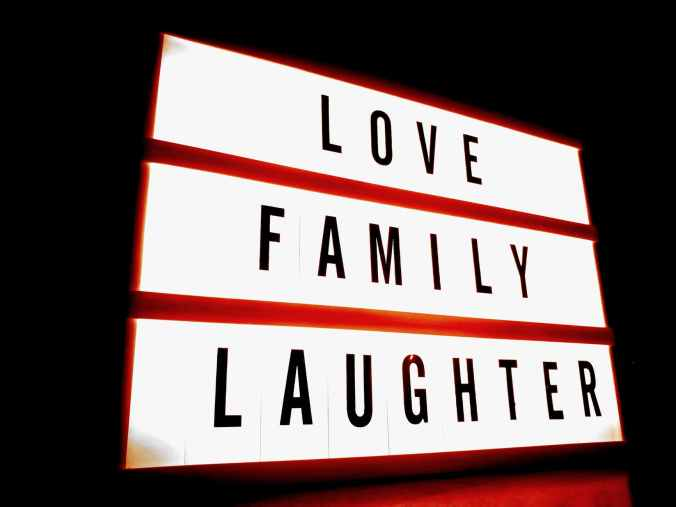 love, family, laughter