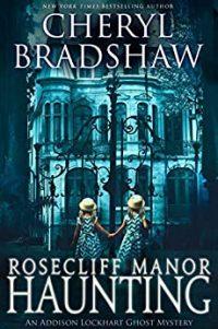 Rosecliff Manor Haunting by Cheryl Bradshaw