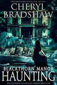 Blackthorn Manor Haunting by Cheryl Bradshaw