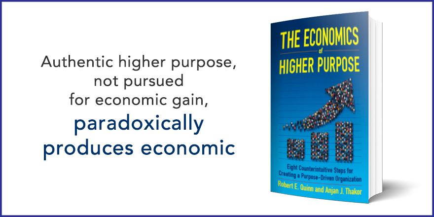 Authentic higher purpose, not pursued for economic gain, paradoxically produces economic gain.