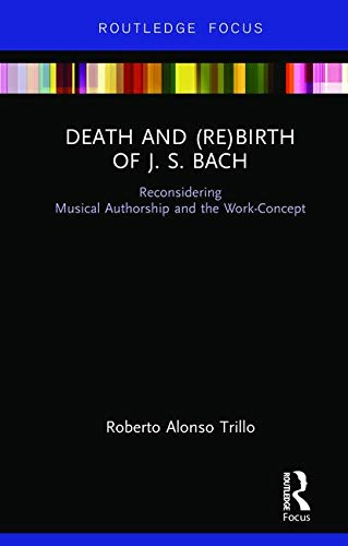Death and (Re) Birth of J.S. Bach: Reconsidering Musical Authorship and the Work-Concept (Hardcover)