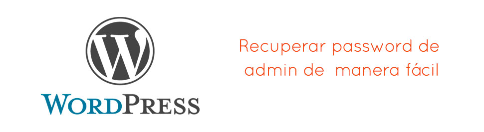 Recuperar password de admin en WordPress en forma fácil