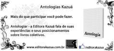 Leia mais: www.editorakazua.com.br/antologiar/