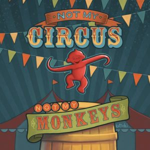 June 20 – Not My Circus, Not My Monkeys