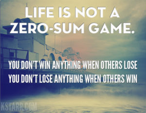 March 5 – Life Isn't A Zero-Sum Game