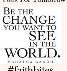 May 8 – Be The Change You Want To See