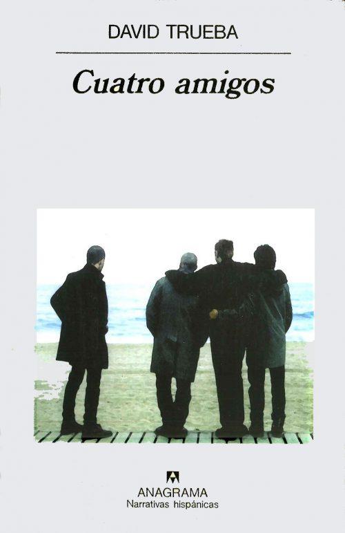 'Cuatro Amigos', de David Trueba. Fuente: Anagrama