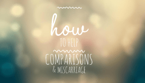 how to help, comparisons, and miscarriage
