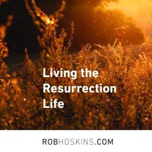 Living the resurrection life