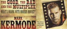 The Good, the Bad and the Multiplex, what's wrong with Modern Movies by Mark Kermode