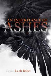 An Inheritance of Ashes,by Leah Bobet