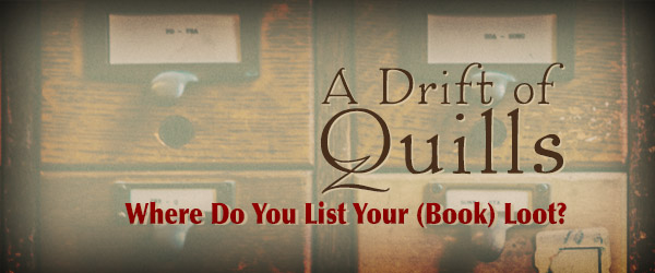 A Drift of Quills: Where Do You List Your (Book) Loot?