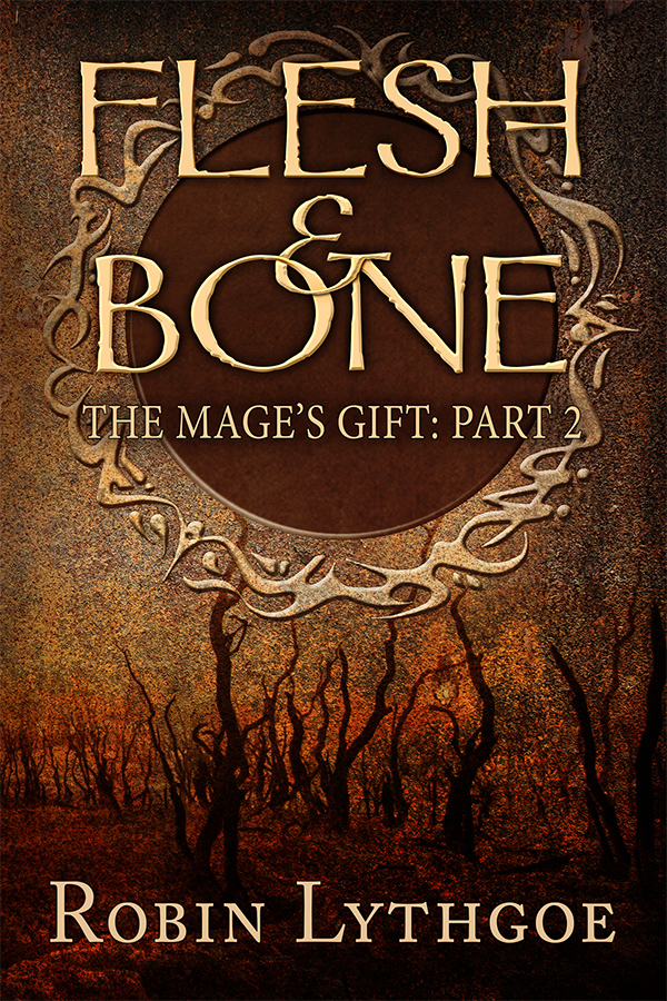 Flesh and Bone (The Mage's Gift: Part 2), by Robin Lythgoe — https://robinlythgoe.com