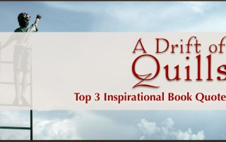 A Drift of Quills are revealing their top 3 inspirational book quotes this month. What special words motivate us, and why? (https://robinlythgoe.com)