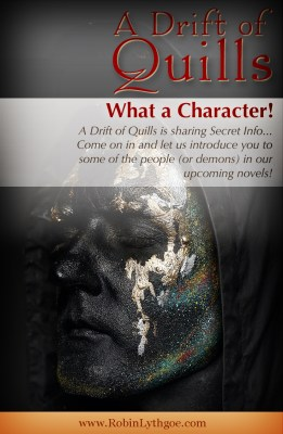 Oh, what a character! A Drift of Quills is sharing Secret Info. Come on in and let us introduce you to some of the people (or demons) in our WIPs! [robinlythgoe.com]