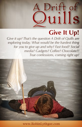 What would be the hardest thing for you to give up and why? Fast food? Social media? Gadgets? Coffee? Chocolate?! True confessions, coming up! [www.robinlythgoe.com]