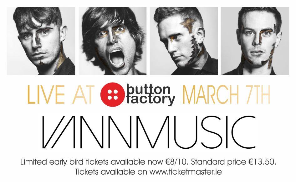 VANN MUSIC have just announced details of a live date at Dublin's Button Factory on Saturday 7 March 2015.