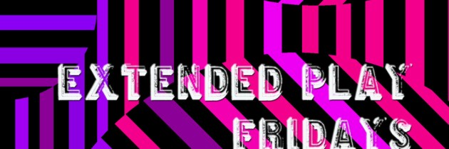 Extended Play Fridays #15