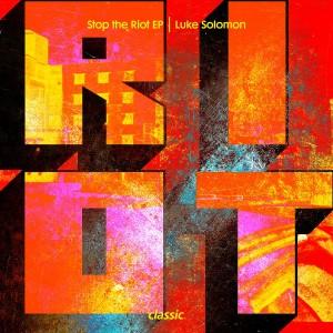 Luke Solomon_Stop The Riot EP