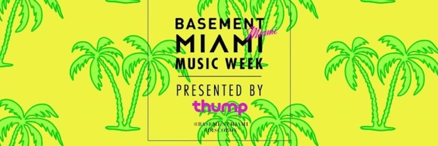 Basement Miami and Thump Offer A Little Bit of Everything for Miami Music Week