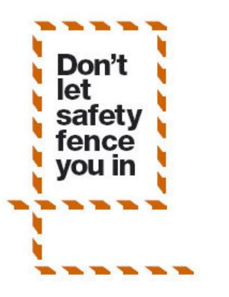 Dont let safety fence you in