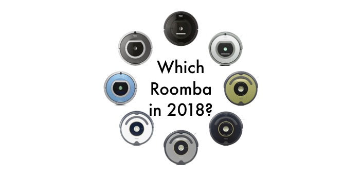 Which Roomba to Buy in 2018