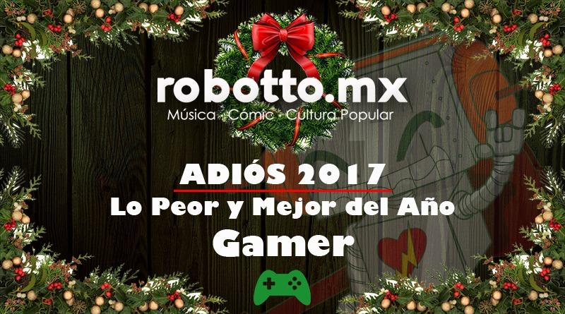Adiós 2017: Lo Mejor y Peor del Año Gamer.