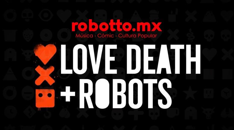 Love, Death + Robots: Mucho más que Amor, Muerte y Robots.