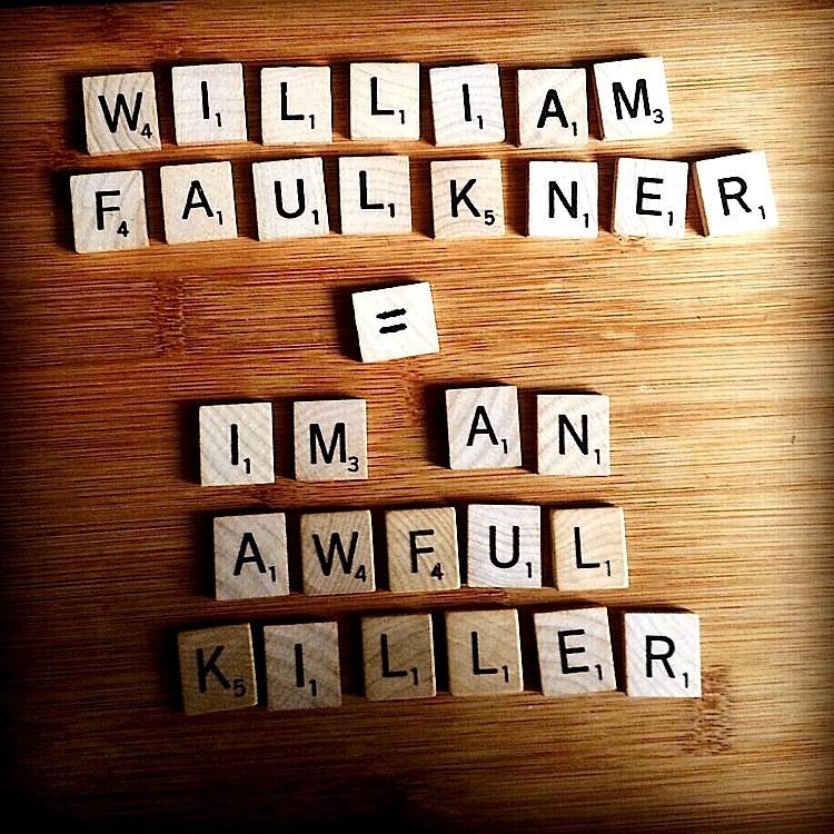 William Faulkner = I'm an awful killer