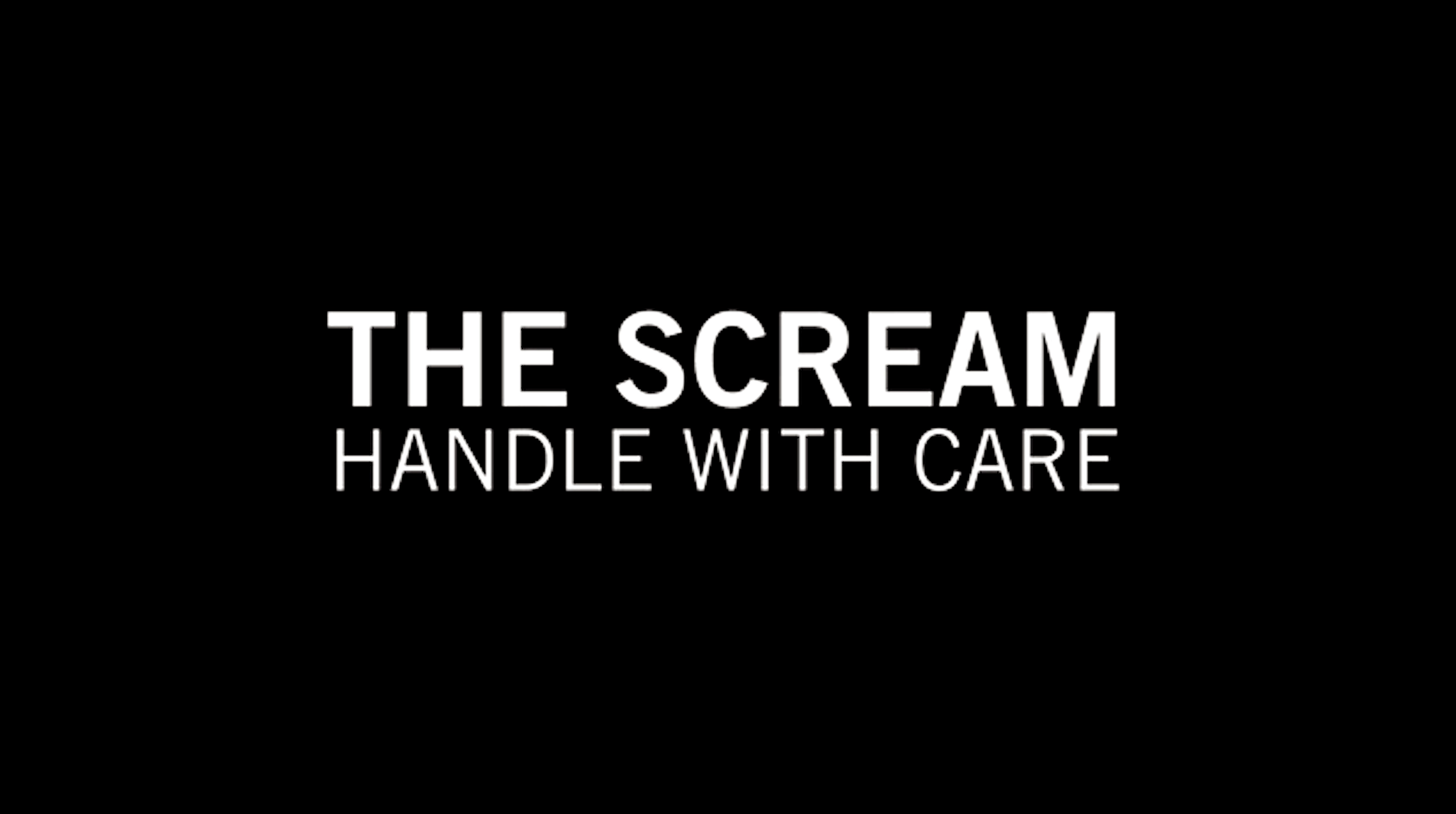 The Scream: Handle with care