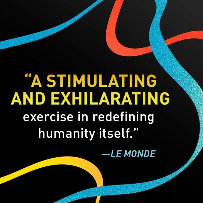 """""""A stimulating and exhilarating excercise in redefining humanity itself"""" Le Monde"""