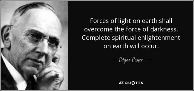 Forces of light on earth shall overcome the force of darkness   Edgar Cayce