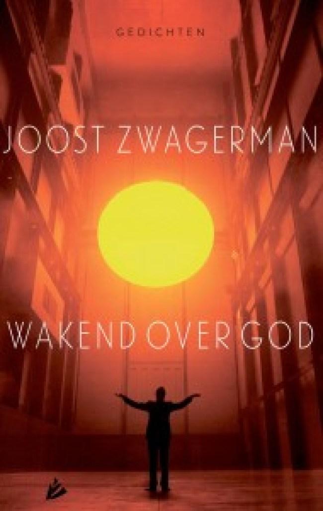 Joost Zwagerman - Wakend over God, gedichten