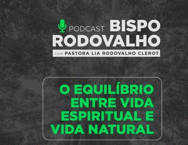 O equilíbrio entre a vida espiritual e vida natural ft. Pastora Lia Rodovalho Clerot