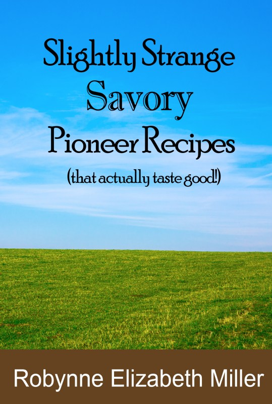 Slightly Strange SAVORY Pioneer Recipes