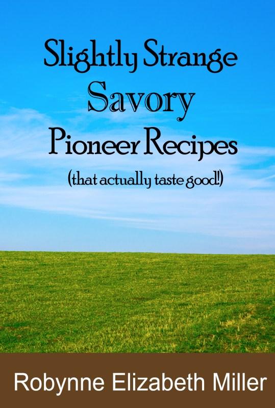 Slightly Strange SAVORY Pioneer Recipes