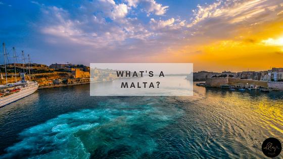 What's a Malta?