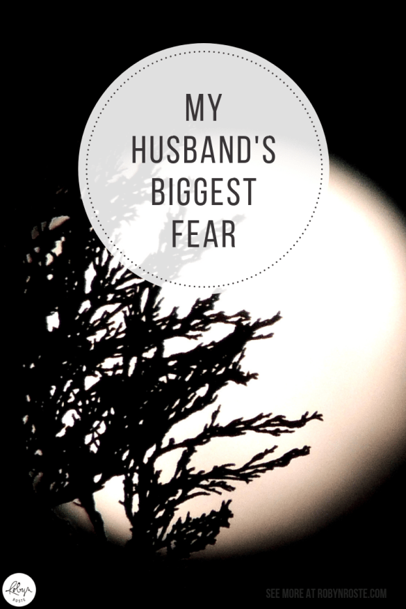 Recently I learned about my husband's biggest fear. I suppose it didn't come up before because he wasn't married before and marriage has inspired said fear.