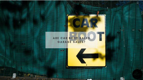 Are Car Boot Sales Garage Sales