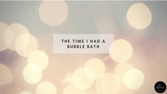 The Time I Had a Bubble Bath