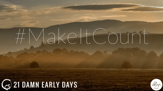 Why I Got Up At 4:30 a.m. for 21 Damn Early Days #makeitcount