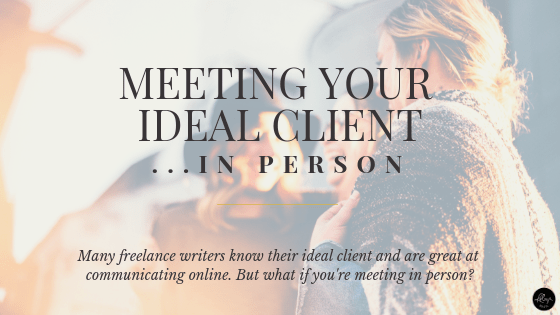 Meeting Your Ideal Client in Person | Getting It Right