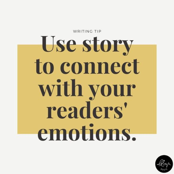 Use story to connect with your readers' emotions.