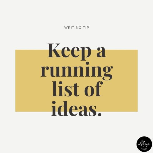 Keep a running list of ideas.