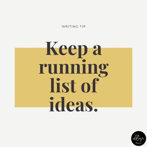 Keep a running list of ideas.