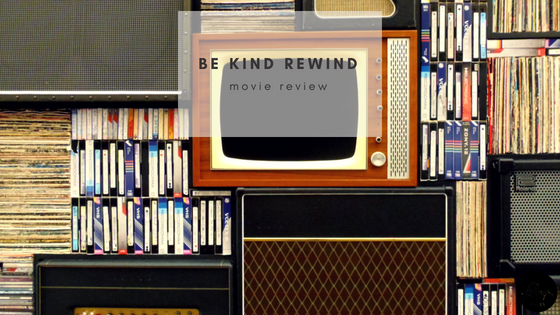 Be Kind Rewind Movie Review